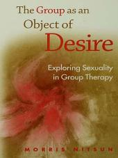 The Group as an Object of Desire: Exploring Sexuality in Group Therapy