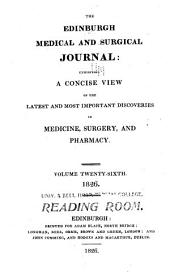 Edinburgh Medical and Surgical Journal: Exhibiting a Concise View of the Latest and Most Important Discoveries in Medicine, Surgery, and Pharmacy, Volume 26