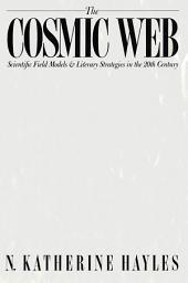 The Cosmic Web: Scientific Field Models and Literary Strategies in the Twentieth Century