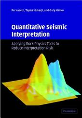 Quantitative Seismic Interpretation: Applying Rock Physics Tools to Reduce Interpretation Risk