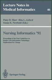 Nursing Informatics '91: Proceedings of the Post Conference on Health Care Information Technology: Implications for Change
