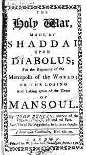 The Holy War Made by Shaddai Upon Diabolus for the Regaining of the Metropolis of the World: Or, The Losing and Taking Again of the Town of Mansoul