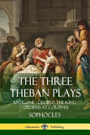 The Three Theban Plays  Antigone   Oedipus the King   Oedipus at Colonus