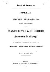 House of Commons. Speech of E. Bellasis, Esq. before the Committee on the Manchester & Cheshire Junction Railway in summing up the case on the part of the Manchester South Union Railway Company, etc. [With maps.]