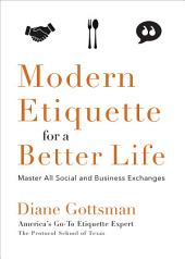 Modern Etiquette for a Better Life: Master All Social and Business Exchanges