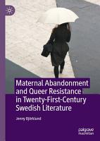 Maternal Abandonment and Queer Resistance in Twenty First Century Swedish Literature PDF