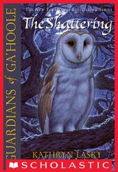 Guardians Of Ga Hoole 5 The Shattering Book PDF