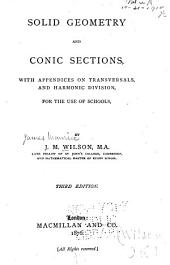 Solid Geometry and Conic Sections: With Appendices on Transversals, and Haromonic Division, for the Use of Schools