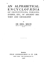 An Alphabetical Encyclopædia of Institutions, Persons, Events, Etc., of Ancient History and Geography