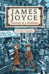 James Joyce: Portrait of a Dubliner A Graphic Biography