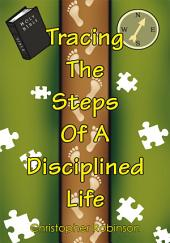 Tracing the Steps of a Disciplined Life