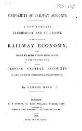 Uniformity of Railway Accounts. A few remarks ... on the subject of Railway economy, etc