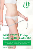 LYFA! FITNESS 21 Days to Health and Fitness for Life!