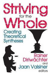 Striving for the Whole: Creating Theoretical Syntheses