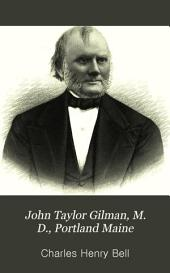 John Taylor Gilman, M. D., Portland Maine: A Memorial for the Family