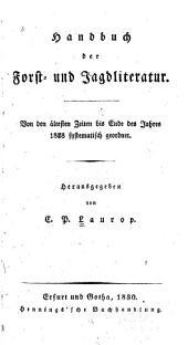 Handbuch der Forst- und Jagdliteratur: von d. ältesten Zeiten bis Ende d. Jahres 1828 systemat. geordnet, Band 1