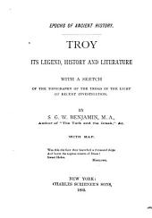 Troy, Its Legend, History and Literature: With a Sketch of the Topography of the Troad in the Light of Recent Investigation