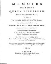 Memoirs Of the Reign of Queen Elizabeth: From the Year 1581 Till Her Death. In Which The Secret Intrigues of Her Court, And the Conduct of Her Favourite, Robert Earl of Essex, Both at Home and Abroad, Are Particularly Illustrated, Volume 2