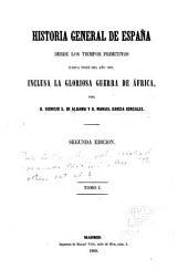 Historia general de España desde los tiempos primitivos hasta fines del año 1860: inclusa la gloriosa guerra de Africa, Volumen 1