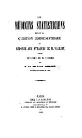 """Les Médecins statisticiens devant la question homœopathique, ou réponse aux attaques de M. Valleix contre le livre de M. Tessier [entitled """"Recherches cliniques,"""" etc]."""