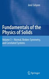 Fundamentals of the Physics of Solids: Volume 3 - Normal, Broken-Symmetry, and Correlated Systems