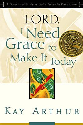 Lord  I Need Grace to Make It Today