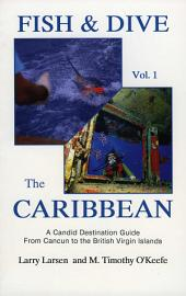 Fish & Dive the Caribbean V1: A Candid Destination Guide From Cancun to the British Islands, Book 1