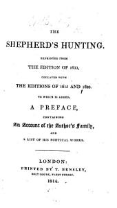 The Shepherd's Hunting. Reprinted from the Edition of 1633, Collated with the Editions of 1615 and 1620. To which is Added a Preface, Containing an Account of the Author's Family, and a List of His Poetical Works. [The Editor's Dedication Signed: S. E. B., I.e. Sir Samuel Egerton Brydges. With a Portrait.]
