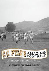 C.C. Pyle's Amazing Foot Race: The True Story of the 1928 Coast-to-Coast Run Across America