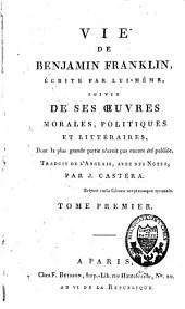 Vie de Benjamin Franklin écrite par lui-même: suivie de ses oeuvres morales, politiques et littéraires, Volume1
