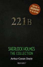 Sherlock Holmes: The Collection + A Biography of the Author