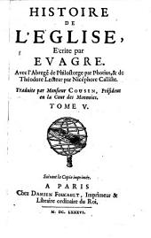 Histoire de l'eglise avec l'abrege de Philostorge par Photius et de Theodore Lecteur par Nicephore Calliste traduite par L. Cousin: Volume6