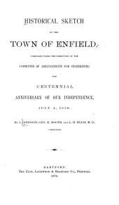 Historical Sketch of the Town of Enfield: Compiled Under the Direction of the Committee of Arrangements for Celebrating the Centennial Anniversary of Our Independence, July 4, 1876