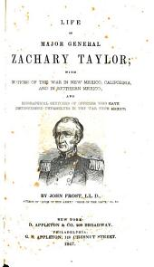 Life of Major General Zachary Taylor: With Notices of the War in New Mexico, California and in Southern Mexico