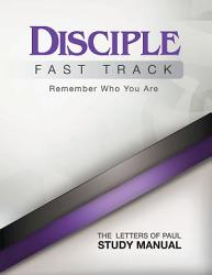 Disciple Fast Track Remember Who You Are The Letters Of Paul Study Manual Book PDF