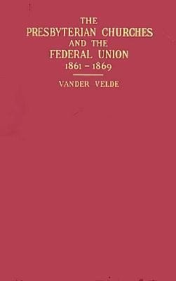 The Presbyterian Churches and the Federal Union  1861 1869 PDF