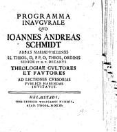 Programma inaugurale quo Ioannes Andreas Schmidt theologiae cultores et fautores ad lectiones cursorias publ. habendas invitavit
