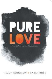 Pure Love: Pursuing Purity in a Sex-Obsessed World