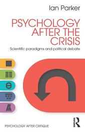 Psychology After the Crisis: Scientific paradigms and political debate
