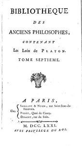 Bibliotheque Des Anciens Philosophes: Contenant Les Loix de Platon, Volume7