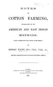 Notes on Cotton Farming, explanatory of the American and East Indian Methods, with suggestions for their improvement