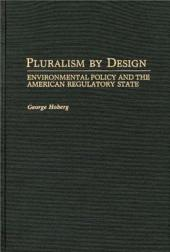 Pluralism by Design: Environmental Policy and the American Regulatory State