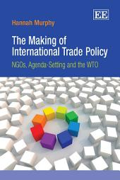 The Making of International Trade Policy: Ngos, Agenda-Setting and the WTO