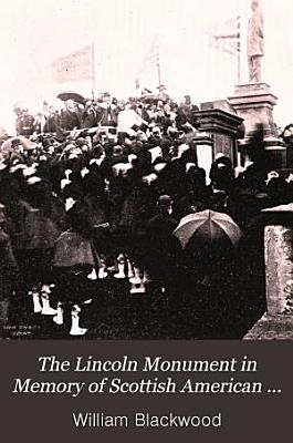 The Lincoln Monument in Memory of Scottish American Soldiers  Unveiled in Edinburgh  August 21  1893