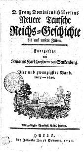 D. Franz Dominicus Häberlins Neuere Teutsche Reichs-Geschichte bis auf unsere Zeiten: 1615-1620. Vier und zwanzigster Band, Band 24