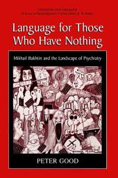 Language for Those Who Have Nothing: Mikhail Bakhtin and the Landscape of Psychiatry