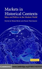Markets in Historical Contexts: Ideas and Politics in the Modern World