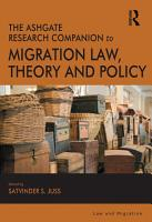 The Ashgate Research Companion to Migration Law  Theory and Policy PDF
