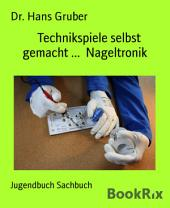 Technikspiele selbst gemacht ... Nageltronik
