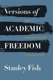 Versions of Academic Freedom: From Professionalism to Revolution